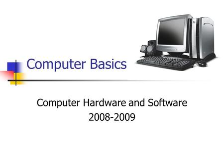 Computer Basics Computer Hardware and Software 2008-2009.
