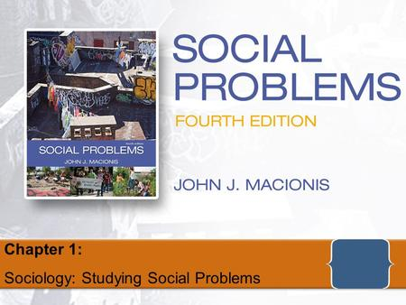 Social Problems, Fourth Edition by John J. MacionisCopyright © 2010 Pearson Education, Inc., Upper Saddle River, NJ 07458. All rights reserved. Chapter.