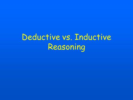 Deductive vs. Inductive Reasoning. Objectives Use a Venn diagram to determine the validity of an argument. Complete a pattern with the most likely possible.