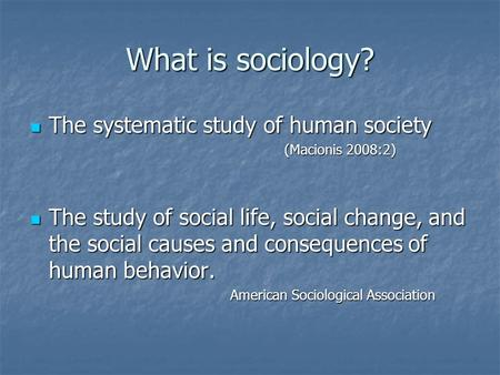 What is sociology? The systematic study of human society