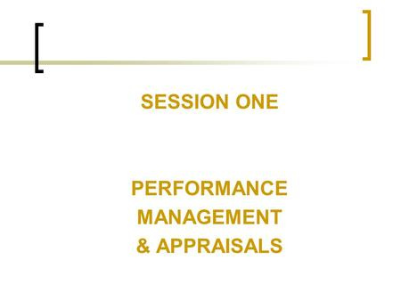 SESSION ONE PERFORMANCE MANAGEMENT & APPRAISALS.