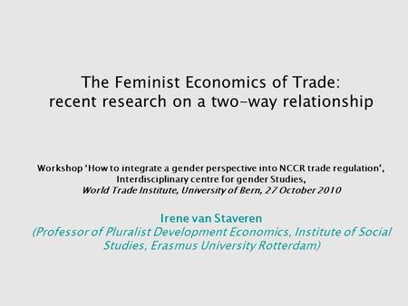 The Feminist Economics of Trade: recent research on a two-way relationship Workshop 'How to integrate a <strong>gender</strong> perspective into NCCR trade regulation',