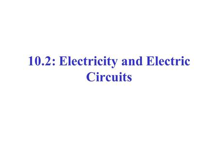 10.2: Electricity and Electric Circuits. Static vs. Current Electricity Static Electricity: charges build up in one location Current Electricity: electrons.