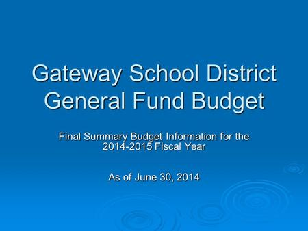 Gateway School District General Fund Budget Final Summary Budget Information for the 2014-2015 Fiscal Year As of June 30, 2014.