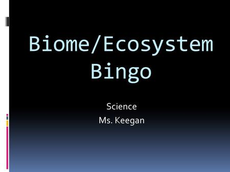 Biome/Ecosystem Bingo Science Ms. Keegan. The name of a tertiary consumer Lion.