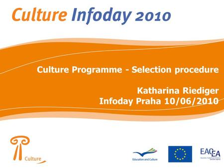 Culture Programme - Selection procedure Katharina Riediger Infoday Praha 10/06/2010.