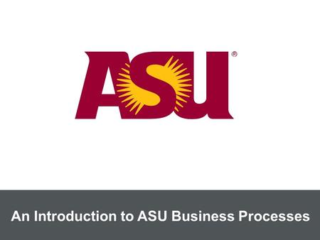 An Introduction to ASU Business Processes. Total Funding Sources $1.96 billion.