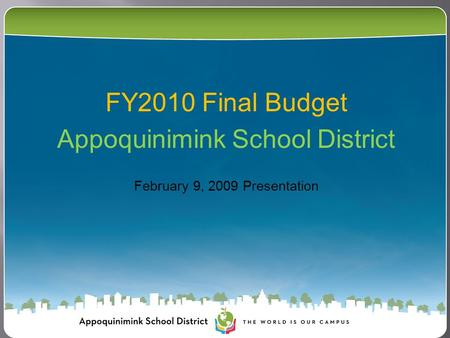 FY2010 Final Budget Appoquinimink School District February 9, 2009 Presentation.