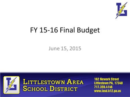 FY 15-16 Final Budget June 15, 2015. LASD – Primary Goals for Budgeting Keep Classrooms Safe No Reduction to Existing Teaching Staff or Program Cuts Keep.