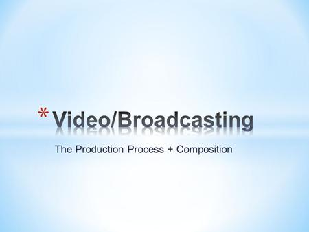 The Production Process + Composition