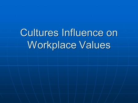 Cultures Influence on Workplace Values