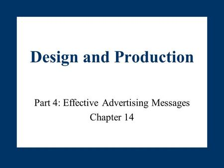 Part 4: Effective Advertising Messages Chapter 14