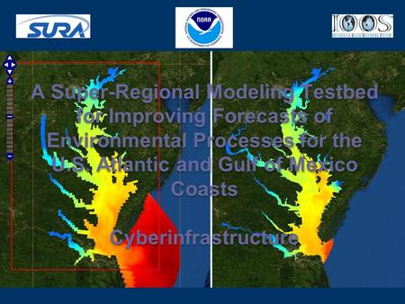 A Super-Regional Modeling Testbed for Improving Forecasts of Environmental Processes for the U.S. Atlantic and Gulf of Mexico Coasts Cyberinfrastructure.