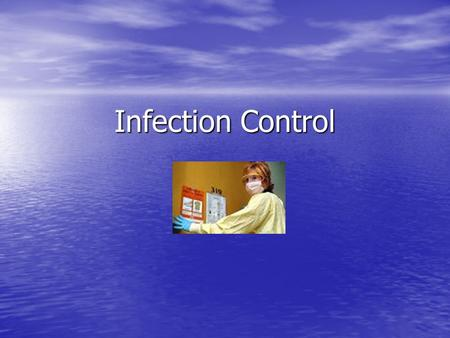 Infection Control. WHAT IS INFECTION CONTROL? Infection Control is the practice of preventing infection Infection Control is the practice of preventing.