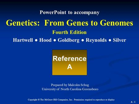 A - 1 Copyright © The McGraw-Hill Companies, Inc. Permission required to reproduce or display PowerPoint to accompany Genetics: From Genes to Genomes Fourth.