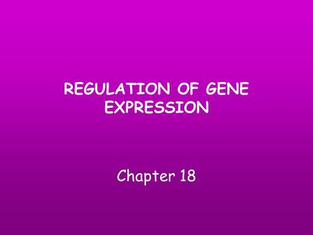 "REGULATION OF GENE EXPRESSION Chapter 18. Gene expression A gene that is expressed is ""turned on"". It is actively making a product (protein or RNA). Gene."