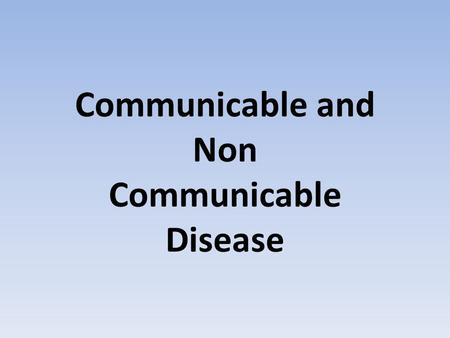 Communicable and Non Communicable Disease