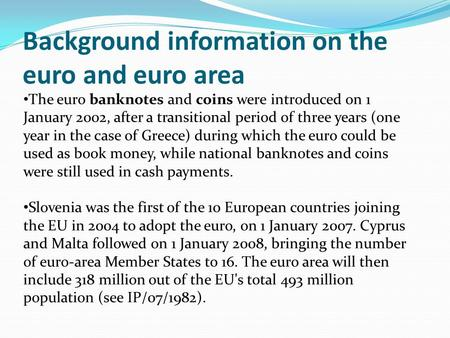 Background information on the euro and euro area The euro banknotes and coins were introduced on 1 January 2002, after a transitional period of three years.
