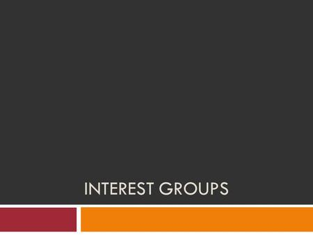 INTEREST GROUPS. Learning Objectives 12. Identify the different incentives that motivate people to join interest groups. 13. Compare types of interest.