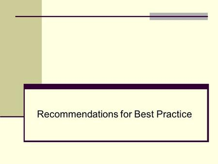 Recommendations for Best Practice. Best Practice This section will present an analysis of the literature in the following categories: Organization of.