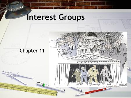 Interest Groups Chapter 11. The Role and Reputation of Interest Groups  Defining Interest Groups Organization of people with shared policy goals entering.