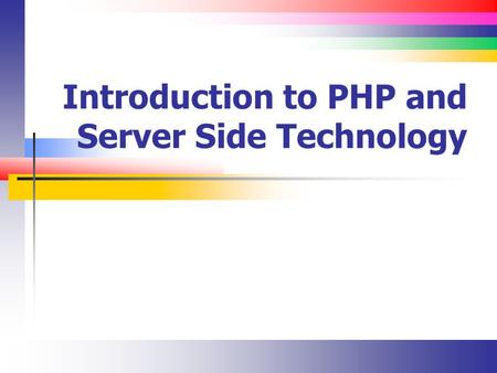 Introduction to PHP and Server Side Technology. Slide 2 PHP History Created in 1995 PHP 5.0 is the current version It's been around since 2004.