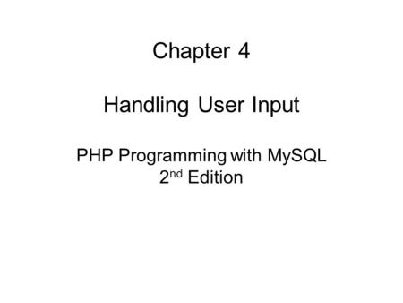 Chapter 4 Handling User Input PHP Programming with MySQL 2nd Edition
