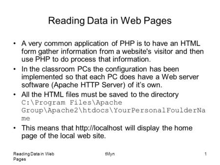 Reading Data in Web Pages tMyn1 Reading Data in Web Pages A very common application of PHP is to have an HTML form gather information from a website's.