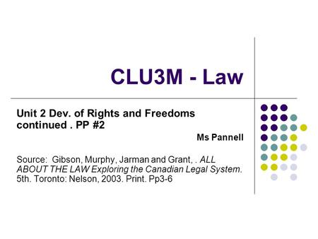 CLU3M - Law Unit 2 Dev. of Rights and Freedoms continued. PP #2 Ms Pannell Source: Gibson, Murphy, Jarman and Grant,. ALL ABOUT THE LAW Exploring the Canadian.