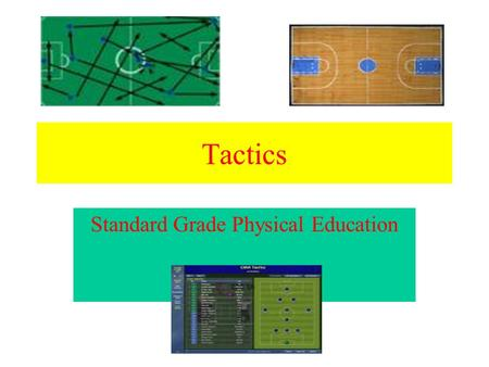 Tactics Standard Grade Physical Education. Learning Intentions By the end of this lesson you will; Understand why we use tactics in games. Understand.