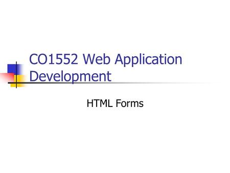 CO1552 Web Application Development HTML Forms. Websites can be made more interactive by providing facilities for users to provide data To get user entered.