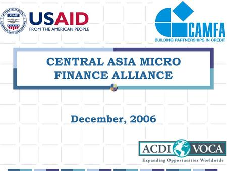 1 CENTRAL ASIA MICRO FINANCE ALLIANCE December, 2006.