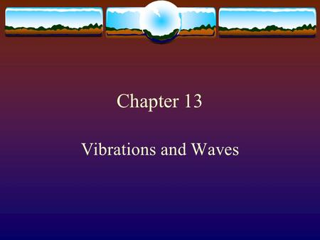 Chapter 13 Vibrations and Waves.