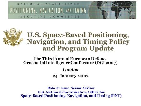 U.S. Space-Based Positioning, Navigation, and Timing Policy and Program Update The Third Annual European Defence Geospatial Intelligence Conference (DGI.