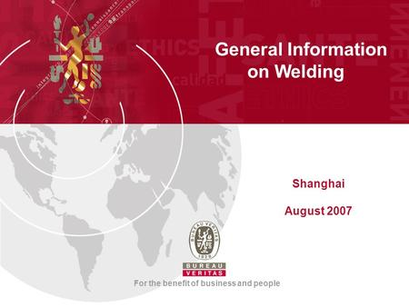 General Information on <strong>Welding</strong> For the benefit of business and people Shanghai August 2007.