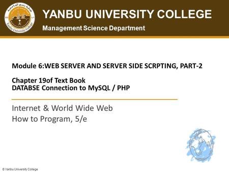 © Yanbu University College YANBU UNIVERSITY COLLEGE Management Science Department © Yanbu University College Module 6:WEB SERVER AND SERVER SIDE SCRPTING,