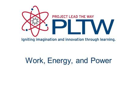 Work, Energy, and Power Energy, Work, and Power
