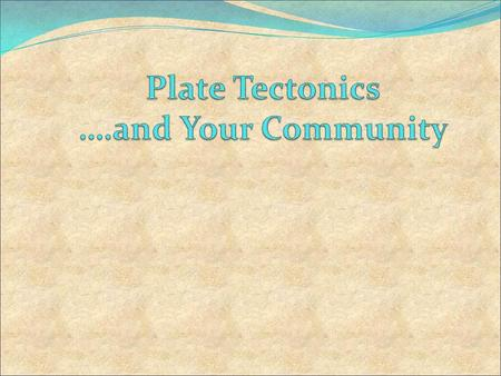 Plate Tectonics ….and Your Community