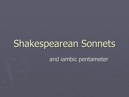 Shakespearean Sonnets and iambic pentameter. The Basics ► Stanza  Equal to a paragraph in prose writing ► Line  Equal to a sentence in prose writing.