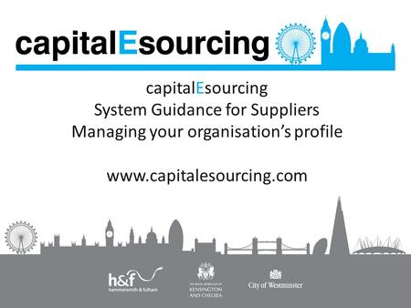 CapitalEsourcing System Guidance for Suppliers Managing your organisation's profile www.capitalesourcing.com.