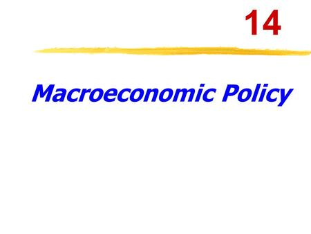 Macroeconomic <strong>Policy</strong> 14 <strong>Fiscal</strong> <strong>Policy</strong> & <strong>Monetary</strong> <strong>policy</strong> 14-1.