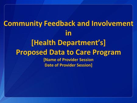 Community Feedback and Involvement in [Health Department's] Proposed Data to Care Program [Name of Provider Session Date of Provider Session]