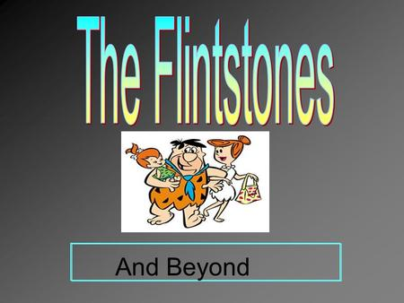 The Flintstones And Beyond.