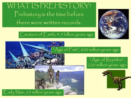 Prehistory is the time before there were written records.