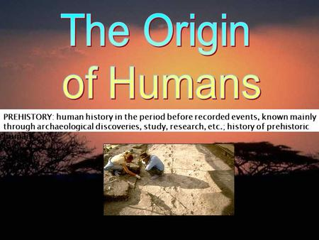 a history of the theories on the origins of humans Presented by the institute of human origins, becoming human is an impressive and regularly updated site that explores human evolution in a broadband documentary experience with video, articles, news and debates in paleoanthropology and a web guide.