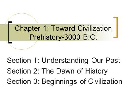 Chapter 1: Toward Civilization Prehistory-3000 B.C.