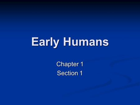 Early Humans Chapter 1 Section 1.