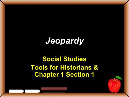 Jeopardy Social Studies Tools for Historians & Chapter 1 Section 1.