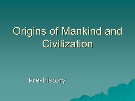 Origins of Mankind and Civilization