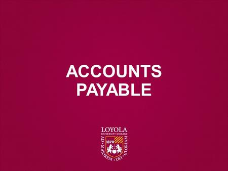 ACCOUNTS PAYABLE. Financial policy promotes the proper stewardship and general guidelines for the appropriate and legal uses of LUC funds. The University.